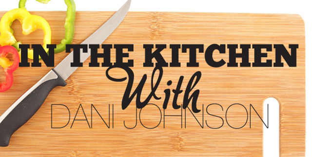 In the Kitchen with Dani Johnson