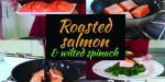 For your Holiday Guests: Roasted Salmon and Wilted Spinach