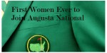 First Women Ever to Join Augusta National