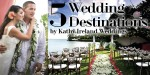 5 Wedding Destinations by Kathy Ireland Weddings