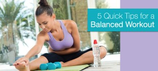 5 Quick Tips for a Balanced Workout